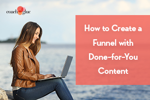 How to Create a Funnel with Done-for-You Content