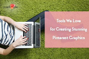 Tools We Love for Creating Stunning Pinterest Graphics