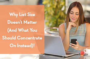 Why List Size Doesn't Matter (and What You should Concentrate On Instead)
