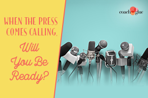 When the Press Comes Calling, Will You Be Ready?