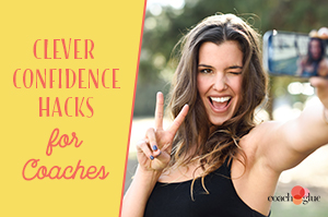 Clever Confidence Hacks for Coaches