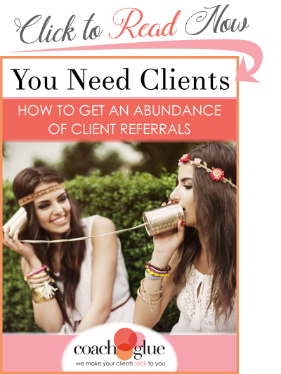 You Need Clients – How to get and abundance of client referrals
