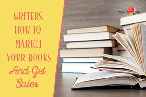 3 Ways Writers Can Market Their Books and Get Sales
