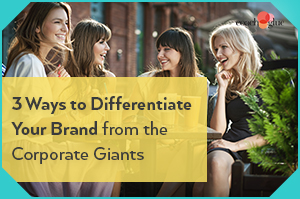 3 Ways to Differentiate Your Brand from the Corporate Giants