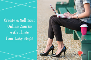 How to Create & Sell Your Online Course in Four Easy Steps