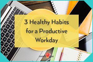 3 Healthy Habits for a Productive Workday