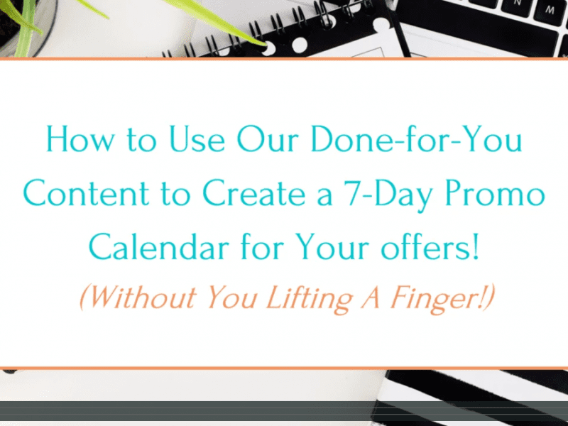 How to Use Our Done-for-You Content to Create a 7-Day Promotional Calendar For Your Offers