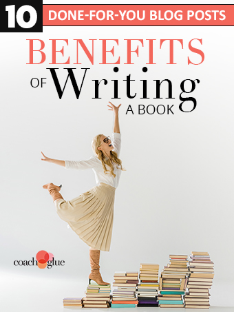10 Done-for-You Blog Posts: Benefits of Writing a Book