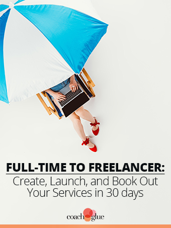 From Full-Time to Freelancer: Create, Launch, and Book Out Your Services in 30 Days