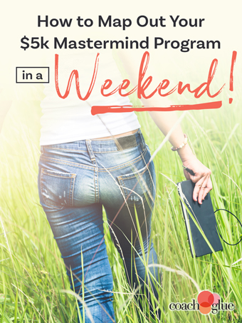 How to Map Out Your $5k Mastermind Program in a Weekend!