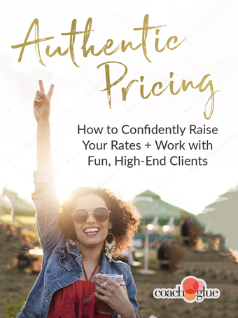 Authentic Pricing: How to Confidently Raise Your Rates and Start Working with Fun, High-End Clients