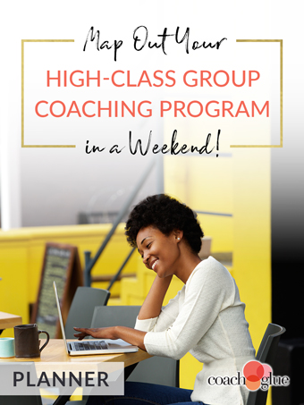 Map Out Your High-Class Group Coaching Program in a Weekend!